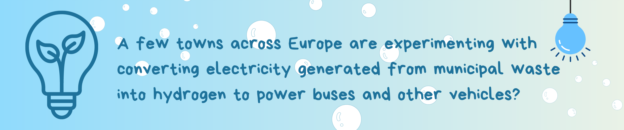 A few towns across Europe are experimenting with converting electricity generated from municipal waste into hydrogen to power buses and other vehicles?